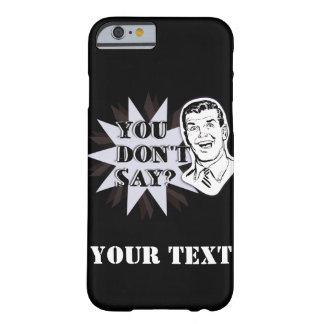 "Customizable ""You don't say?"" sarcastic punchline Barely There iPhone 6 Case"