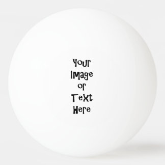 Customize with personalized pictures and text ping pong ball