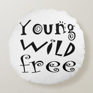"""Customizeable """"Young Wild Free"""" Typography Quote Round Pillow"""