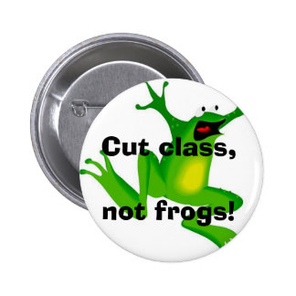 Cut class, not frogs! 6 cm round badge