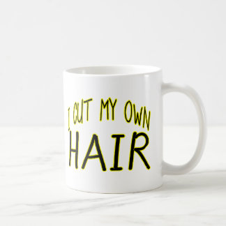 Cut My Own Hair Coffee Mug