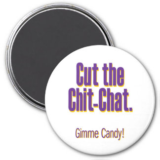 Cut the chit-chat – gimme candy 7.5 cm round magnet