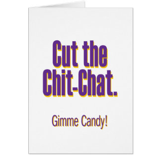 Cut the chit-chat – gimme candy greeting card