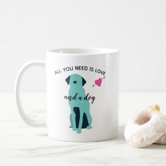 Cute All You Need is Love and A Dog Quote Coffee Mug