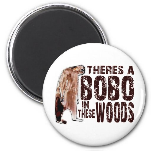 Cute BOBO SQUATCH IN THESE WOODS - Finding Bigfoot Refrigerator Magnet