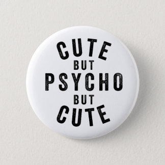 Cute but psycho but cute 6 cm round badge