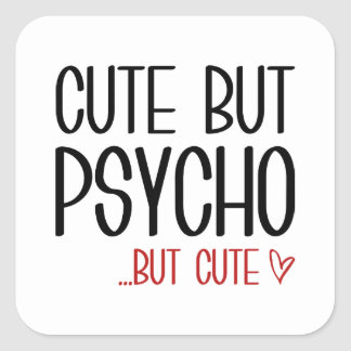 Cute But Psycho Square Sticker