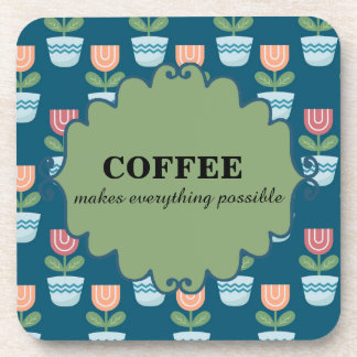 Cute Coffee Makes Everything Possible Pink Flowers Coaster