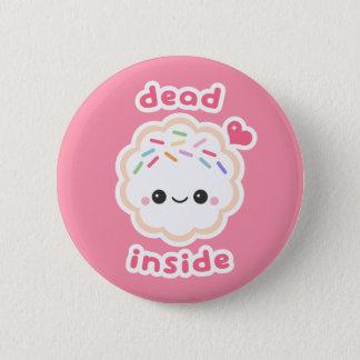 Cute Dead Inside Cookie 6 Cm Round Badge