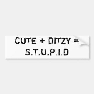 CUTE + DITZY = S.T.U.P.I.D BUMPER STICKER