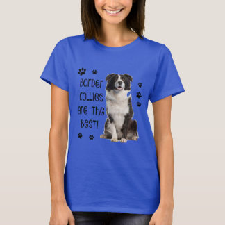 Cute Dog Shirt! Border Collies are the Best! T-Shirt