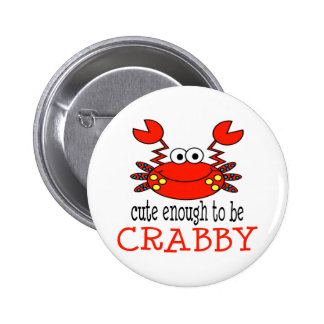 Cute Enough To Be Crabby Pinback Buttons