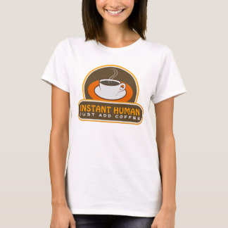Cute Funny Brown Instant Human Just Add Coffee T-Shirt