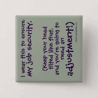 Cute Funny Chiropractor Job Security 15 Cm Square Badge