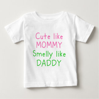 Cute Like Mommy, Smelly Like Daddy Baby T-Shirt