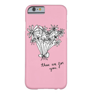 "Cute Minimal Sketch Flowers ""These are for you."" Barely There iPhone 6 Case"