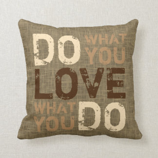 Cute Motivational Do What You Love Wisdom Quote Throw Pillow