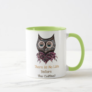 Cute Owl Mug There is No Life Before the Coffee!