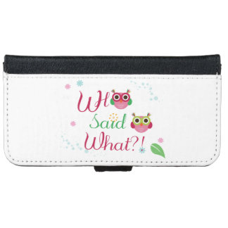 """Cute Owls """"Who Said What?!""""iPhone 6/6s Wallet Case"""