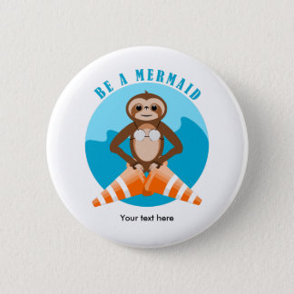 Cute Sloth Be a Mermaid 6 Cm Round Badge