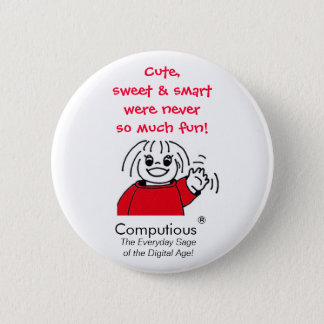 'Cute, sweet & smart were never so much fun!' 6 Cm Round Badge