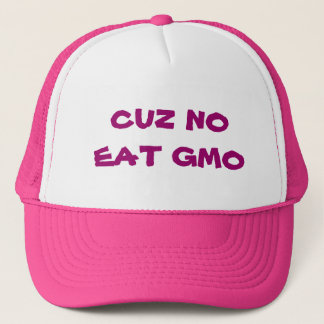 Cuz no eat GMO Trucker Hat