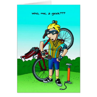 Cycling Birthday Card - Who, Me, a Geek?