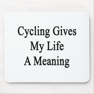 Cycling Gives My Life A Meaning Mousepad