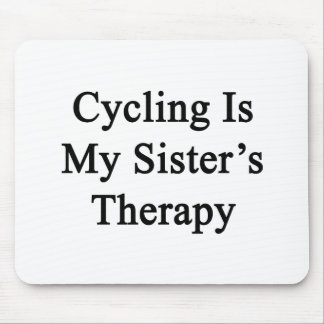 Cycling Is My Sister's Therapy Mouse Pad