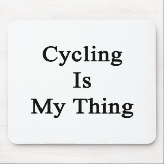 Cycling Is My Thing Mousepad