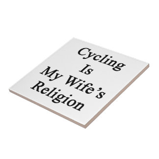 Cycling Is My Wife's Religion Ceramic Tiles