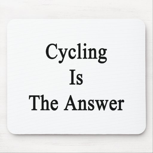 Cycling Is The Answer Mouse Pad