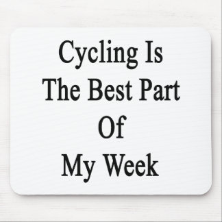Cycling Is The Best Part Of My Week Mouse Pad