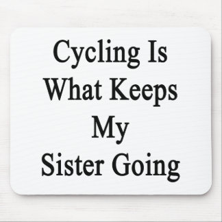 Cycling Is What Keeps My Sister Going Mousepad