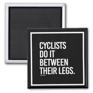 Cyclists do it between their legs -   - Gym Humor  Square Magnet