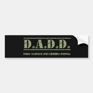D.A.D.D. Dads Against Daughters Dating Bumper Sticker