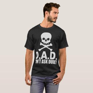 D A D Don t Ask Dude T-Shirt