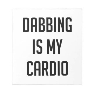 Dabbing is my Cardio Notepad