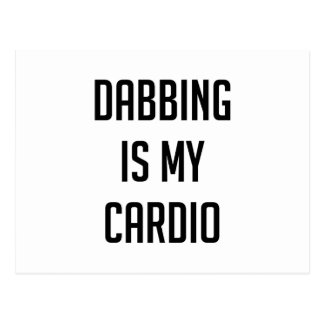Dabbing is my Cardio Postcard