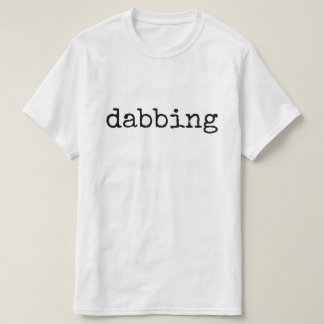 dabbing (new word) T-Shirt