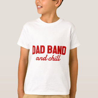 Dad Band and Chill T-Shirt