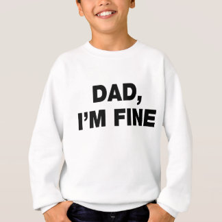 Dad I'm Fine Sweatshirt