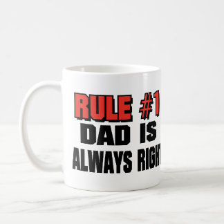 DAD IS ALWAYS RIGHT! COFFEE MUG