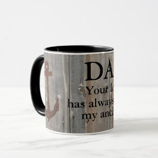 Dad Mug - Dad Your Love Has Been My Anchor