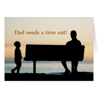 """Dad needs a time out"" Photo Unique Father's Day Greeting Card"