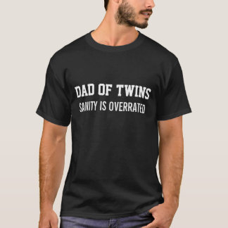 Dad of Twins SANITY IS OVERRATED T-Shirt