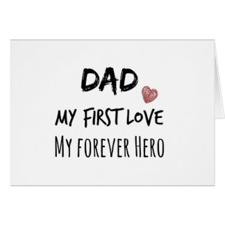 Dad Quote: My First Love, My Forever Hero Card