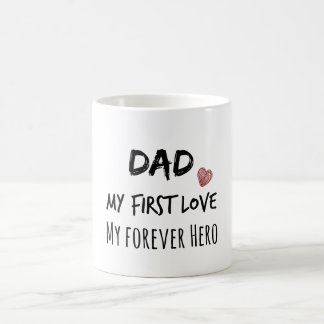 Dad Quote: My First Love, My Forever Hero Coffee Mug