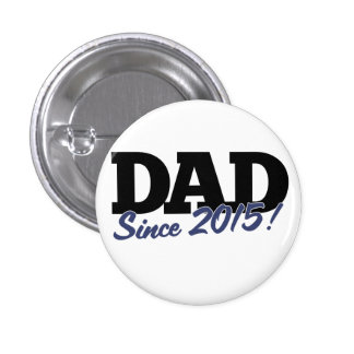 Dad since 2015 3 cm round badge
