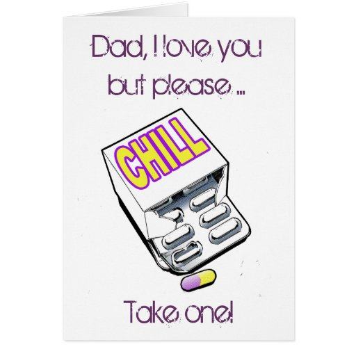 Dad, take a chll pill! greeting cards